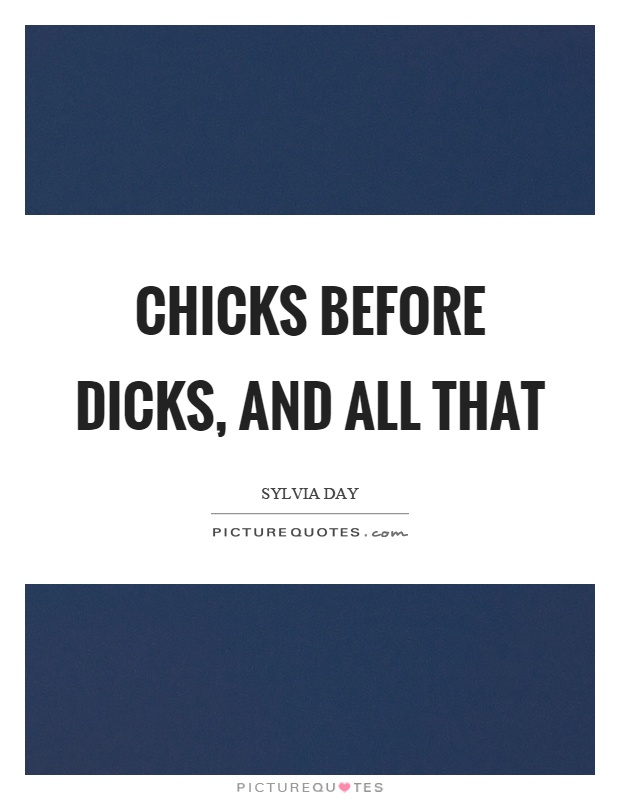 Chicks before dicks, and all that Picture Quote #1