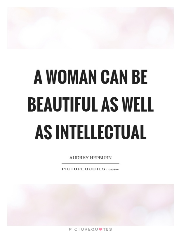 A woman can be beautiful as well as intellectual Picture Quote #1