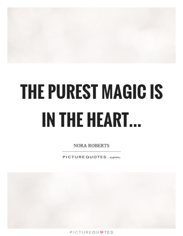 The purest magic is in the heart Picture Quote #1