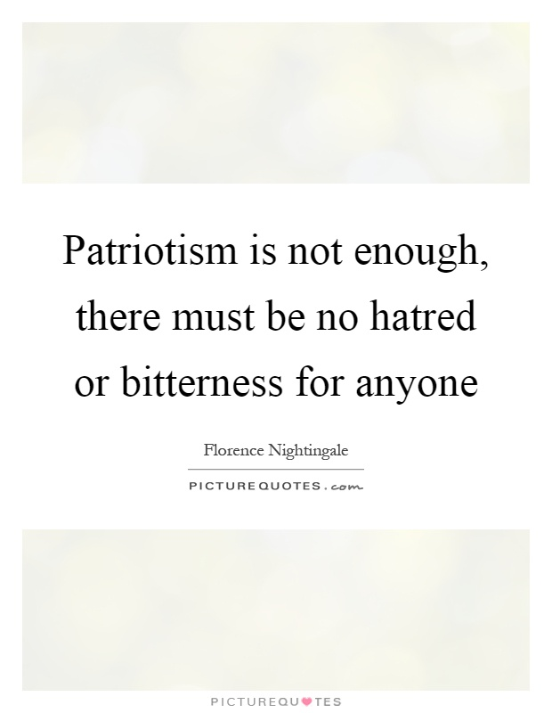 """essay on patriotism is not enough 10 unavoidable arguments against patriotism steve gillman march 27, 2014 share 2k stumble 164  the researchers chose not to use the words """"patriotism"""" or """"nationalism,"""" but those are the words most people would use to describe """"national in-group identification""""  so what evidence is there for enough good effects."""