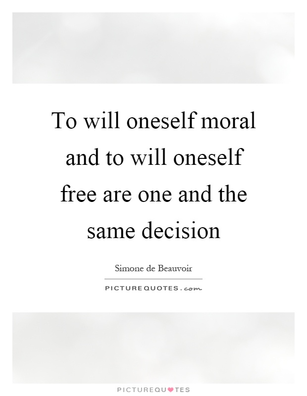 To will oneself moral and to will oneself free are one and the same decision Picture Quote #1