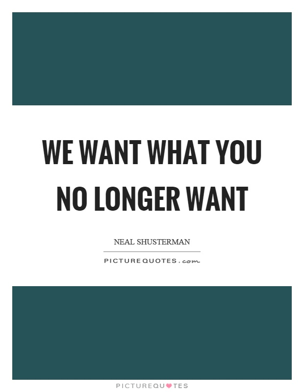 We want what you no longer want Picture Quote #1