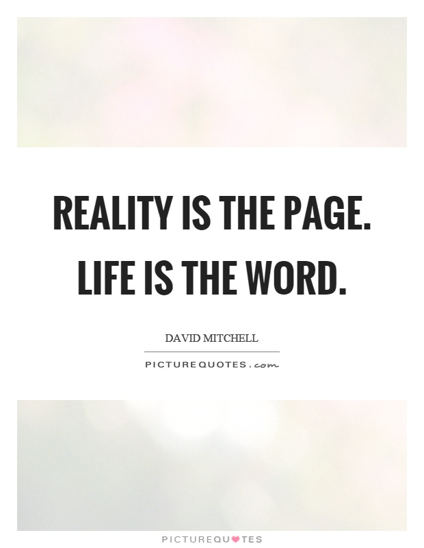 Reality is the page. Life is the word Picture Quote #1