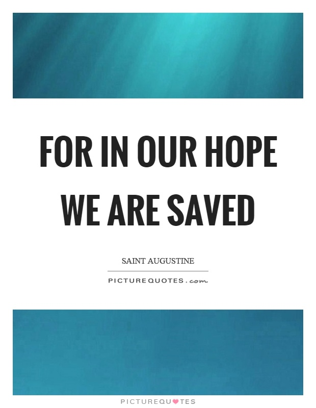 For in our hope we are saved Picture Quote #1