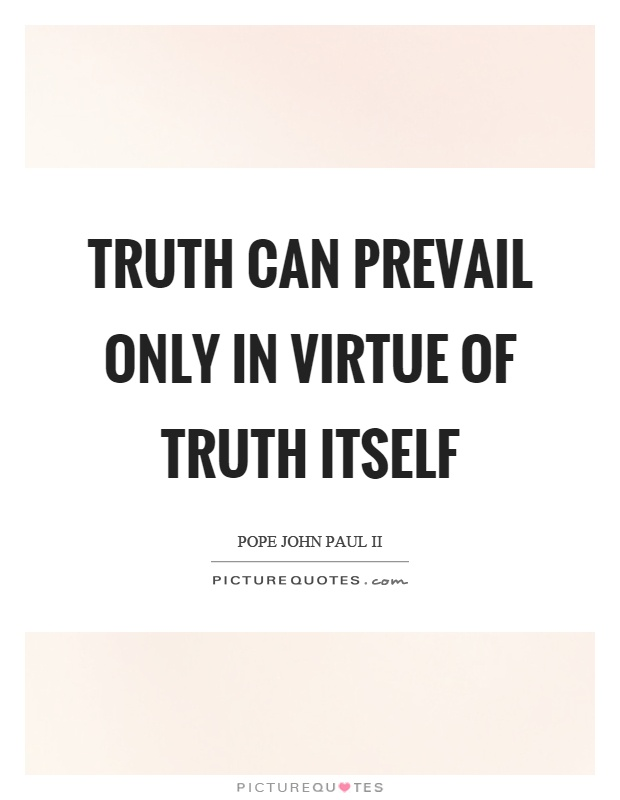 Truth can prevail only in virtue of truth itself Picture Quote #1