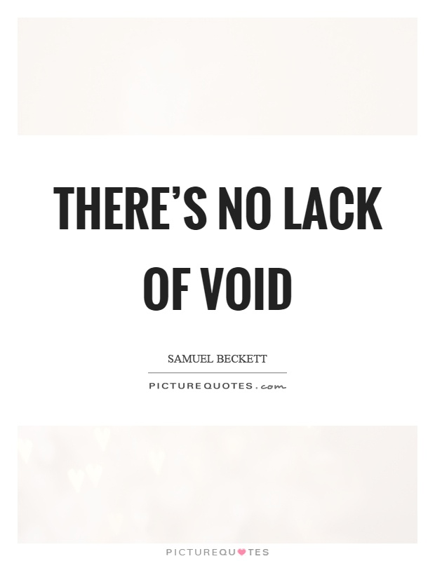 There's no lack of void Picture Quote #1