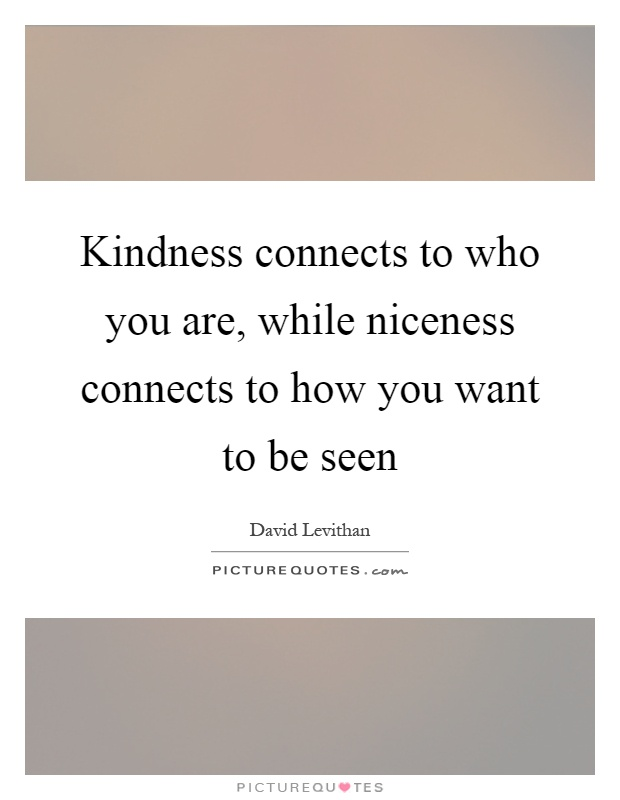 Kindness connects to who you are, while niceness connects to how you want to be seen Picture Quote #1