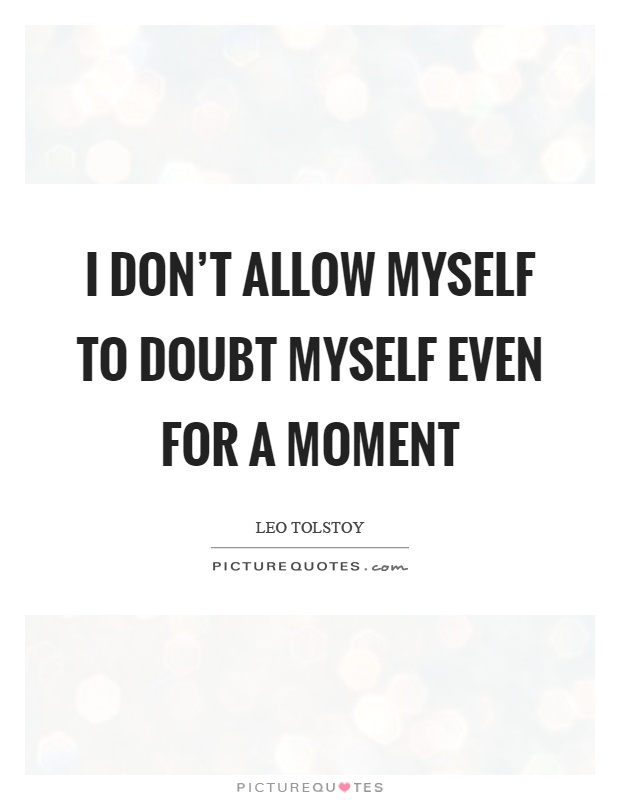 I don't allow myself to doubt myself even for a moment Picture Quote #1
