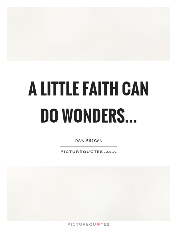 A little faith can do wonders Picture Quote #1
