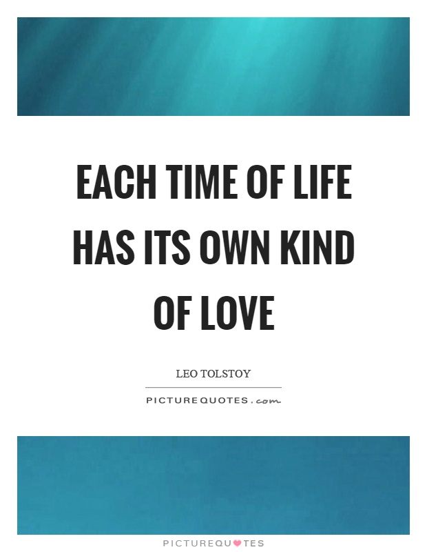 Each time of life has its own kind of love Picture Quote #1