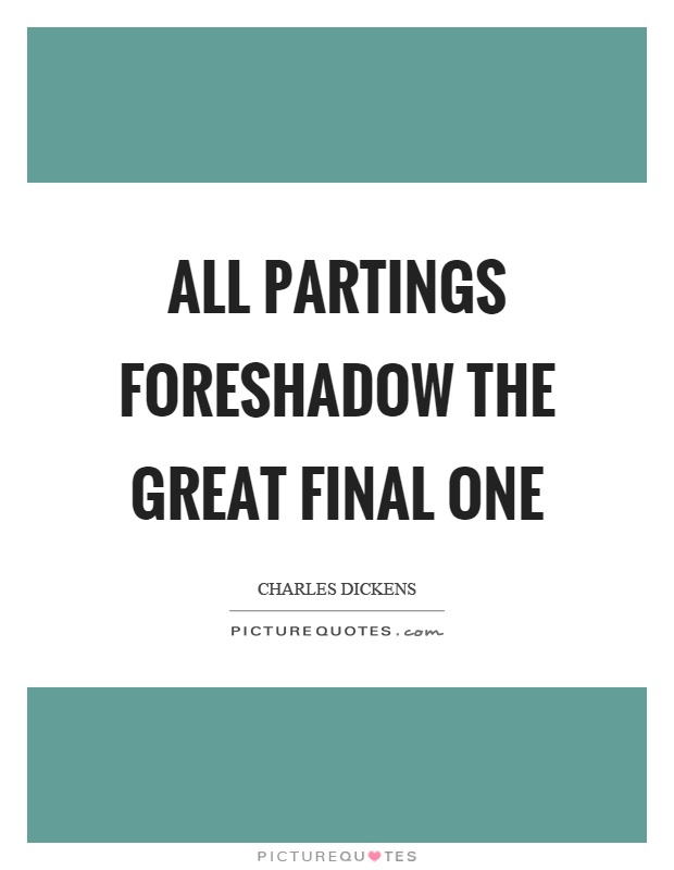 All partings foreshadow the great final one Picture Quote #1