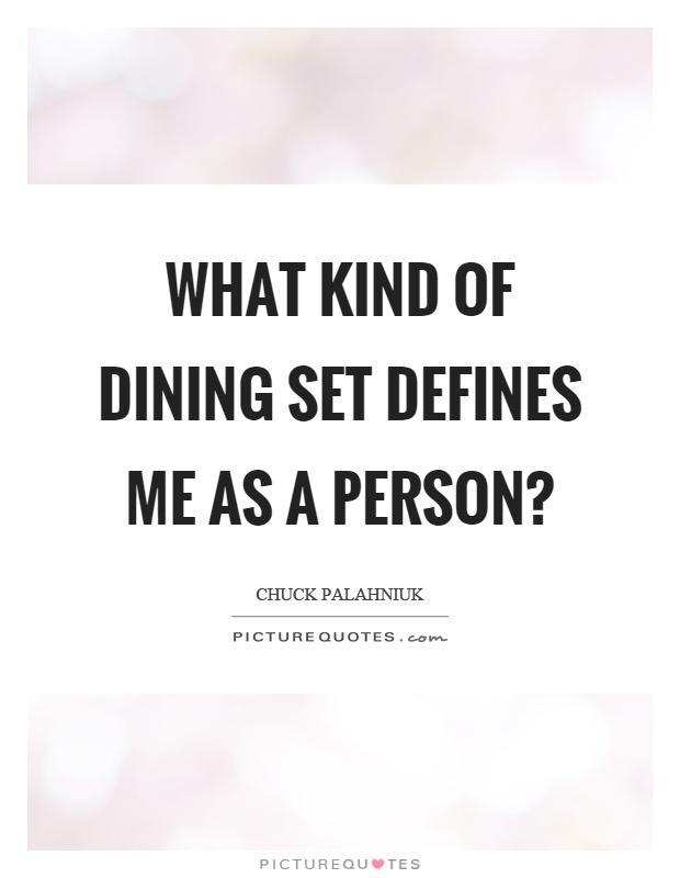What kind of dining set defines me as a person? Picture Quote #1