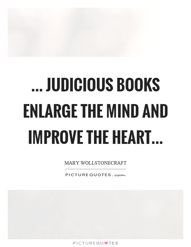 ... judicious books enlarge the mind and improve the heart Picture Quote #1