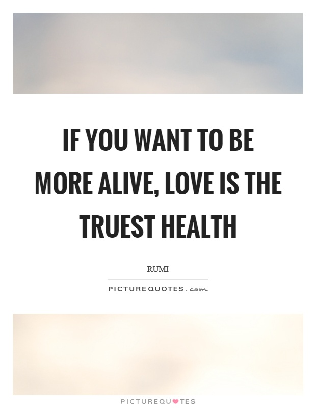 If you want to be more alive, love is the truest health Picture Quote #1