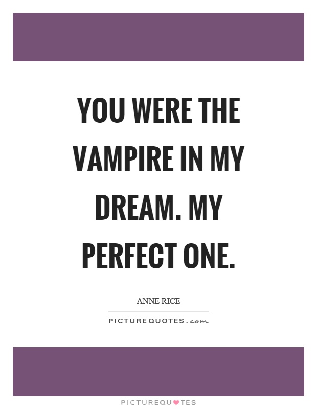 You were the vampire in my dream. My perfect one Picture Quote #1