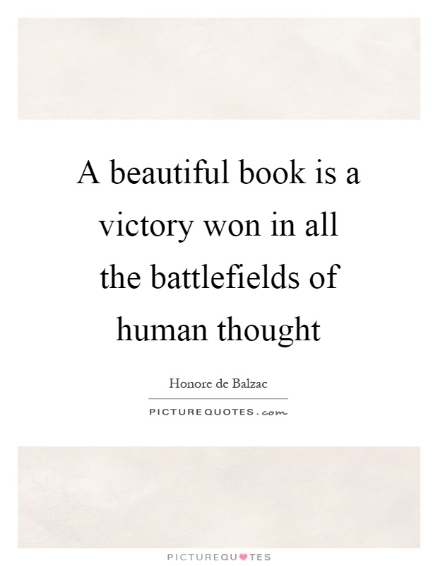 A beautiful book is a victory won in all the battlefields of human thought Picture Quote #1