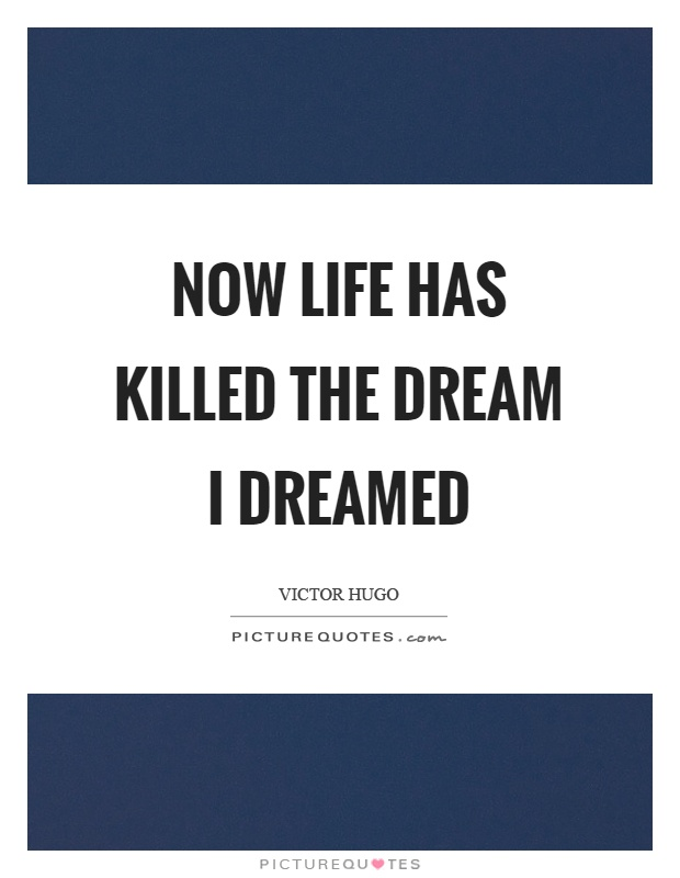 Now life has killed the dream I dreamed Picture Quote #1