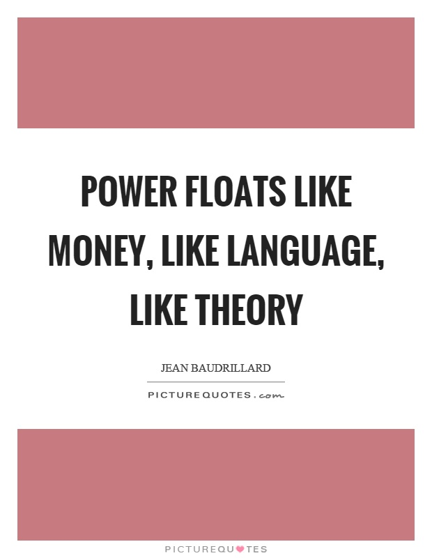 Power floats like money, like language, like theory Picture Quote #1