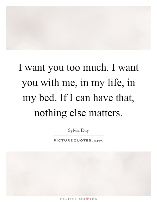 I Want You In Me Nothing Else Matters Q...