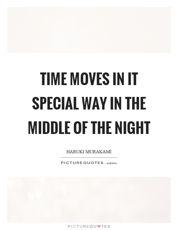 Time moves in it special way in the middle of the night Picture Quote #1