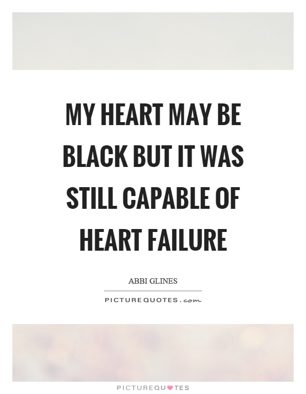 My heart may be black but it was still capable of heart failure Picture Quote #1