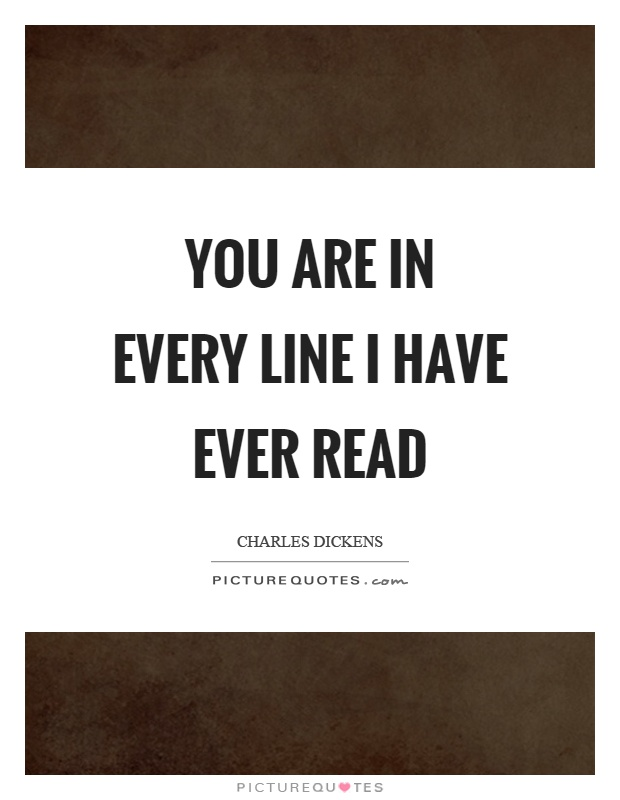 You are in every line I have ever read Picture Quote #1