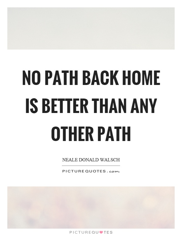 No path back home is better than any other path Picture Quote #1