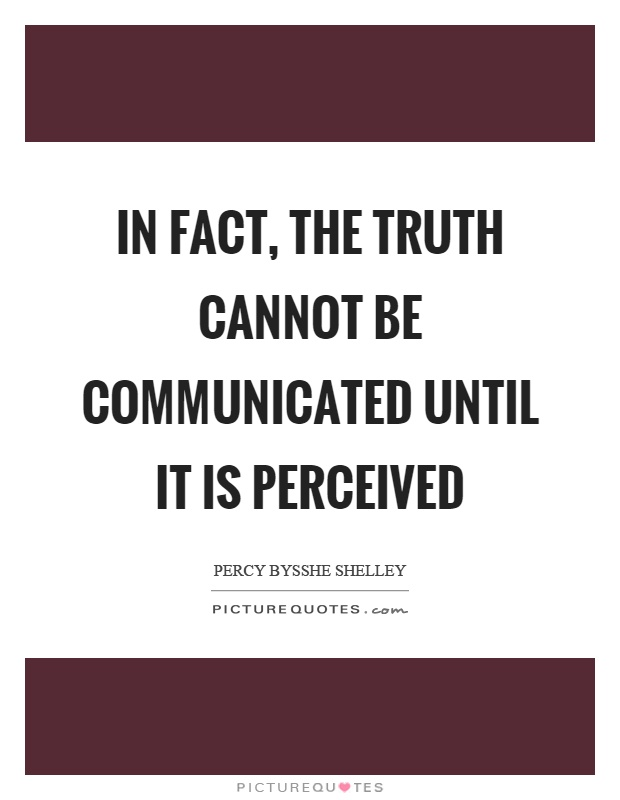 In fact, the truth cannot be communicated until it is perceived Picture Quote #1