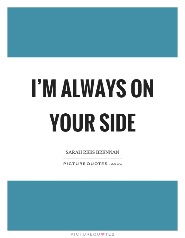 I'm always on your side Picture Quote #1