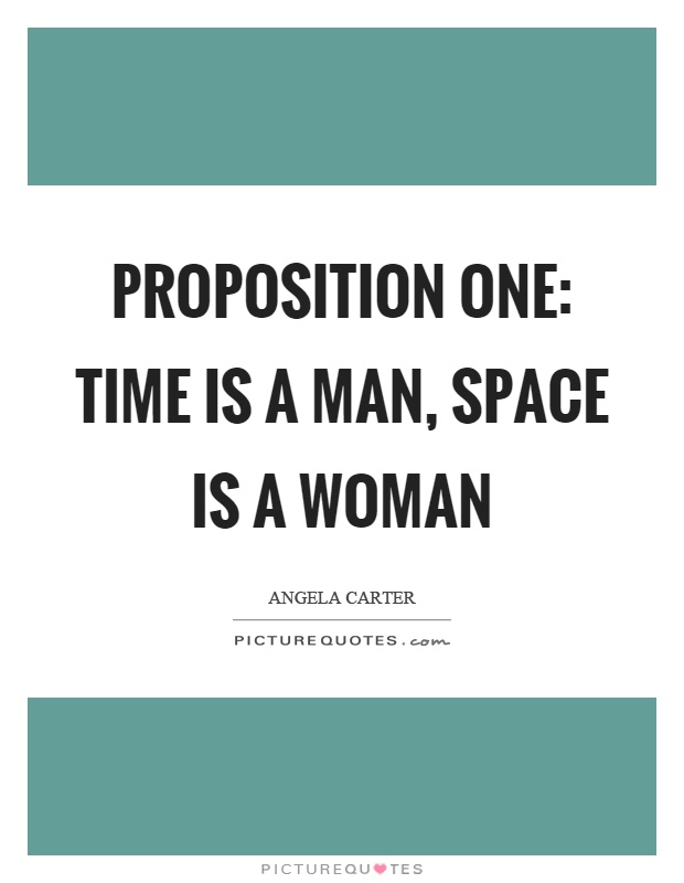Proposition one: time is a man, space is a woman Picture Quote #1