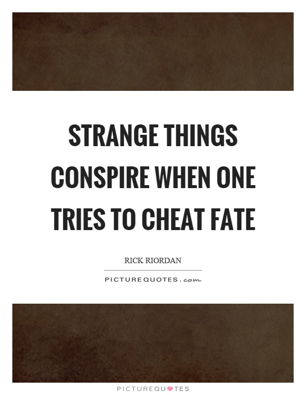 Strange things conspire when one tries to cheat fate Picture Quote #1