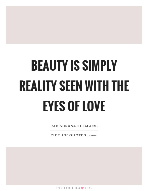 Beauty is simply reality seen with the eyes of love Picture Quote #1