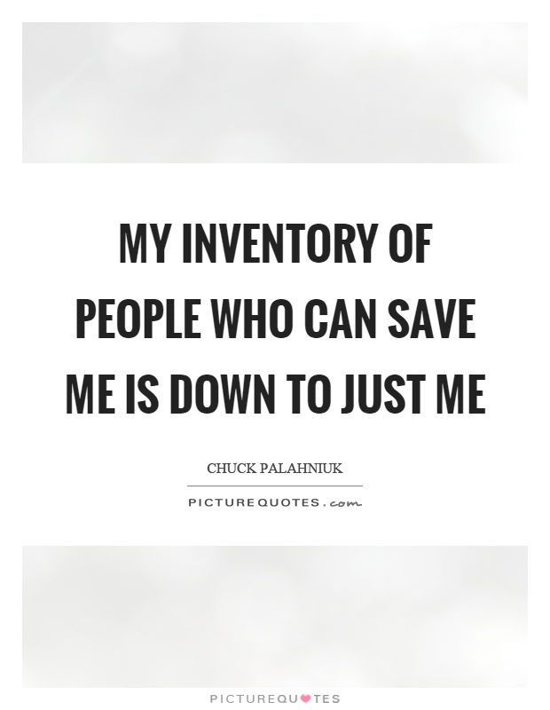 My inventory of people who can save me is down to just me Picture Quote #1