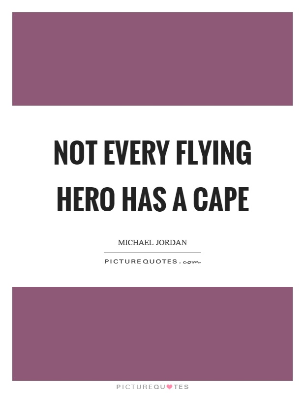 Not every flying hero has a cape Picture Quote #1