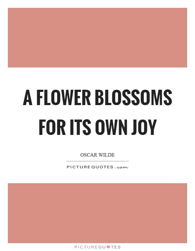 Quotes About Friendship Blossoming Into Love : A flower blossoms for its own joy picture quotes