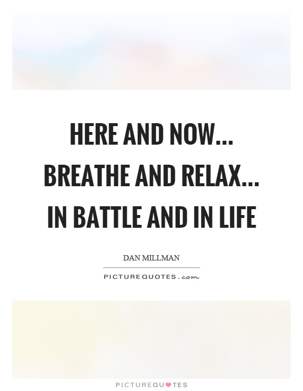 Here And Now Breathe And Relax In Battle And In Life Picture