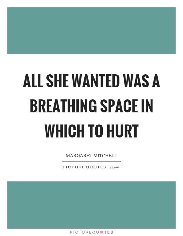 All she wanted was a breathing space in which to hurt Picture Quote #1