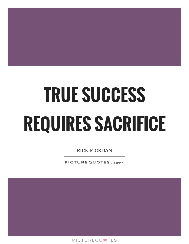 True success requires sacrifice Picture Quote #1