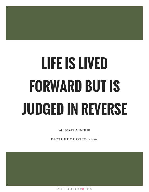 Life is lived forward but is judged in reverse Picture Quote #1