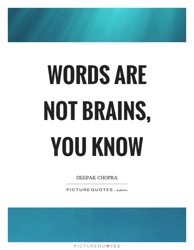 Words are not brains, you know Picture Quote #1