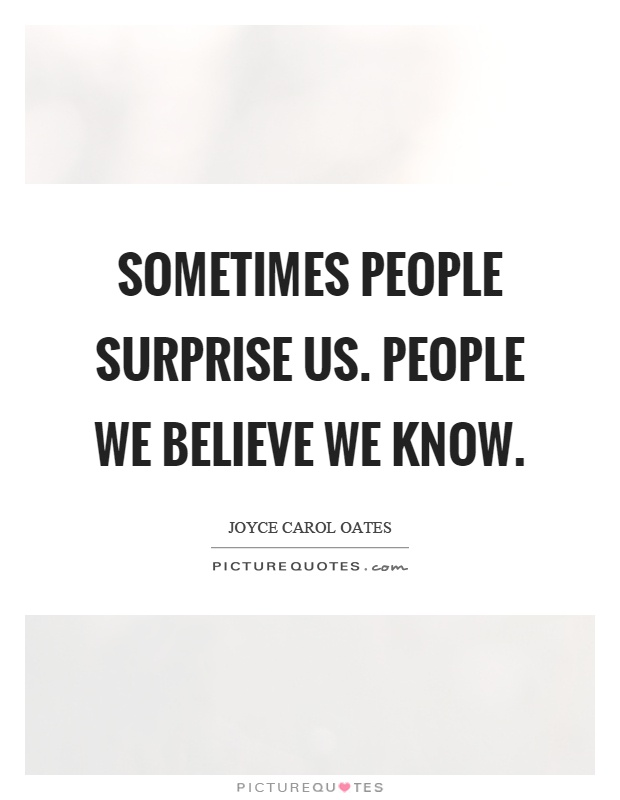 Sometimes people surprise us. People we believe we know Picture Quote #1