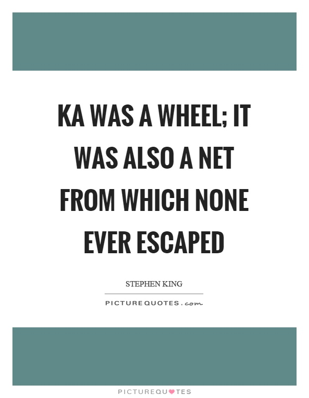 Ka was a wheel; it was also a net from which none ever escaped Picture Quote #1
