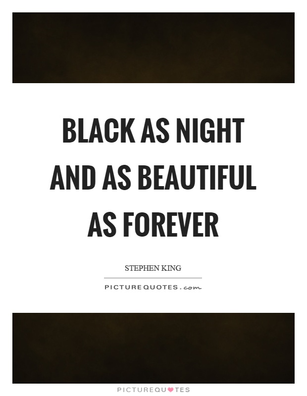 Black as night and as beautiful as forever Picture Quote #1