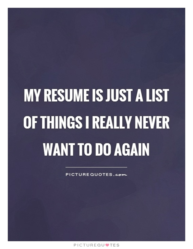 My Resume Is Just A List Of Things I Really Never Want To Do