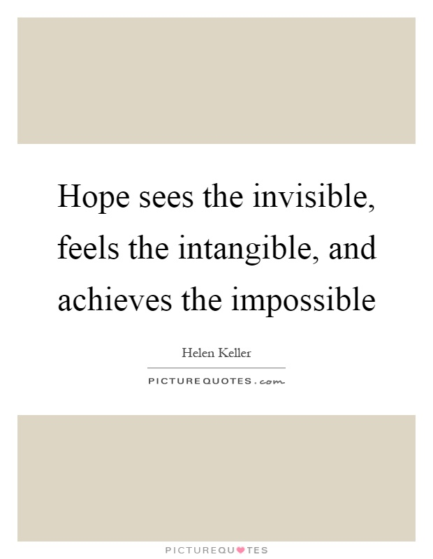 Hope sees the invisible, feels the intangible, and achieves the impossible Picture Quote #1