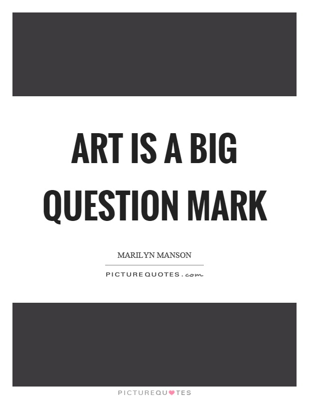Art is a big question mark Picture Quote #1