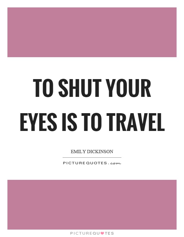 To shut your eyes is to travel Picture Quote #1