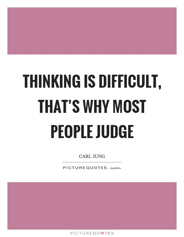 Thinking is difficult, that's why most people judge Picture Quote #1