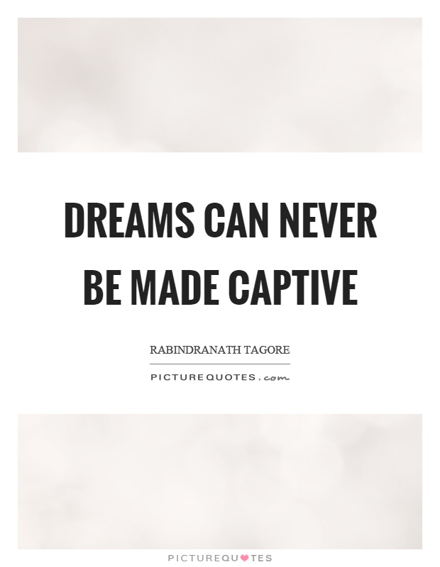 Dreams can never be made captive Picture Quote #1