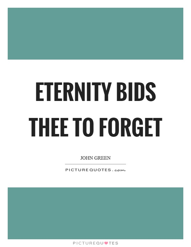 Eternity bids thee to forget Picture Quote #1